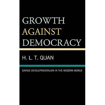 Growth Against Democracy Savage Developmentalism in the Modern World by Quan & H. L. T.