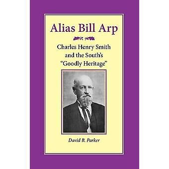 Alias Bill Arp Charles Henry Smith en het Souths flink erfgoed door Parker & David B.