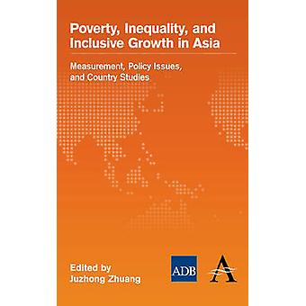 Poverty Inequality and Inclusive Growth in Asia Measurement Policy Issues and Country Studies by Zhuang & Juzhong