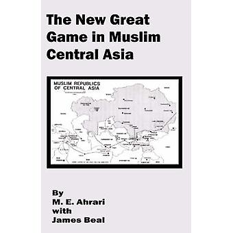 New Great Game in Muslim Central Asia The by Ahrari & M. E.