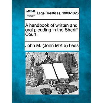 Ein Handbuch der schriftlichen und mündlichen Schriftsatz in der Sheriff Court. von Lees & John M. John MKie