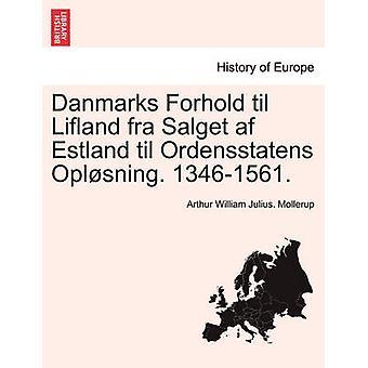 Danmarks Forhold Lifland fra Salget af エストニアまで Ordensstatens Oplsning.13461561 Mollerup & アーサー・ウィリアム・ジュリアスによって.