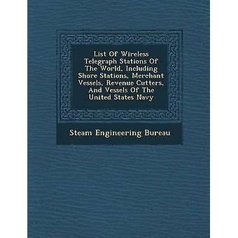 Lista delle stazioni di telegrafo senza fili del mondo tra cui Shore centrali frese di entrate di navi mercantili e navi della Marina degli Stati Uniti di ingegneria Bureau & vapore