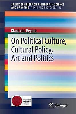 On Political Culture Cultural Policy Art and Politics by Beyme & Klaus