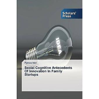 Social Cognitive Antecedents of Innovation in Family Startups by Mori Patricio