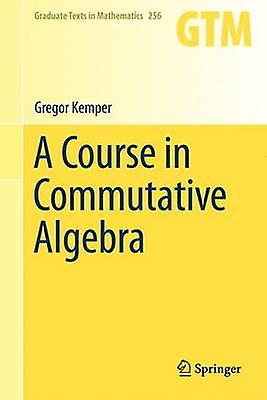 A Course in Commutative Algebra by Kemper & Gregor