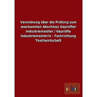 Verordnung ber die Prfung zum anerkannten Abschluss Geprfter Industriemeister  Geprfte Industriemeisterin  Fachrichtung Textilwirtschaft by ohne Autor