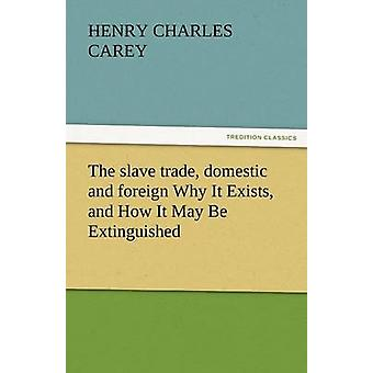 The Slave Trade Domestic and Foreign Why It Exists and How It May Be Extinguished by Carey & Henry Charles
