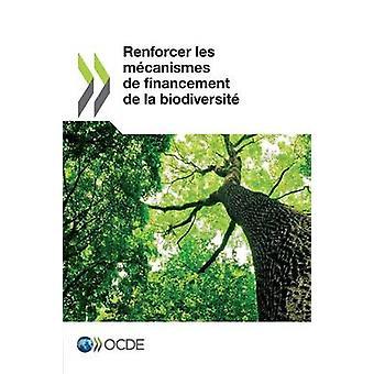 Renforcer Les Mecanismes de Financement de La Biodiversite by Oecd