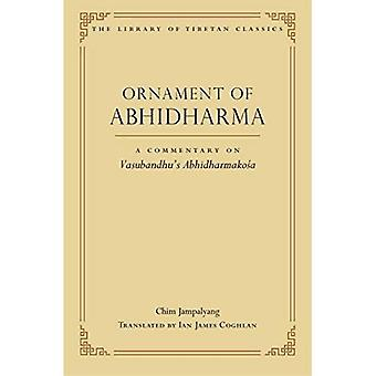 Ornament of Abhidharma: A Commentary on Vasubandhu's Abhidharmakoa (Library of Tibetan Classics)