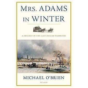 Mrs. Adams in Winter - A Journey in the Last Days of Napoleon by Micha