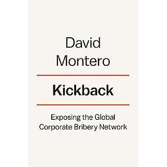 Kickback - Exposing the Global Corporate Bribery Network by Kickback -