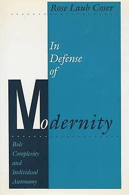 In Defense of Modernity - Role Complexity and Individual Autonomy by R