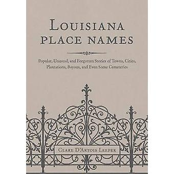 Louisiana Place Names - Popular - Unusual - and Forgotten Stories of T