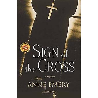 Sign of the Cross - A Mystery by Anne Emery - 9781550228199 Book