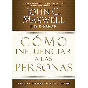 Como Influenciar A las Personas - Haga una Diferencia en su Mundo by J