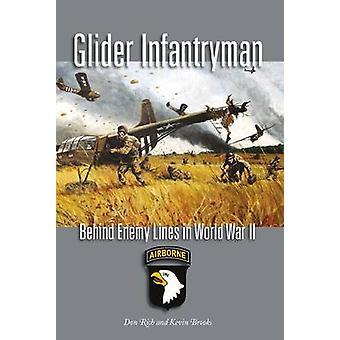 Glider Infantryman - Behind Enemy Lines in World War II by Kevin Brook