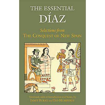 The Essential Diaz - Selections from the Conquest of New Spain by Bern