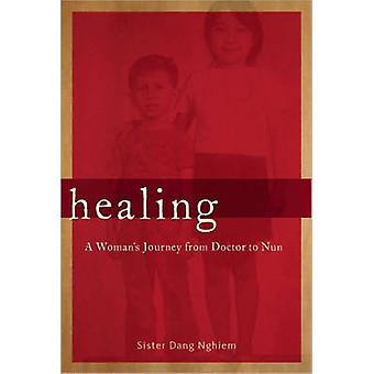 Healing - A Woman's Journey from Doctor to Nun by Dang Nghiem - 978188