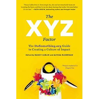 The XYZ Factor - The DoSomething.Org Guide to Creating a Culture of Im