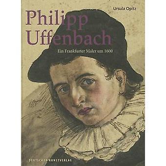 Philipp Uffenbach - Ein Frankfurter Maler Um 1600 by Ursula Opitz - 97