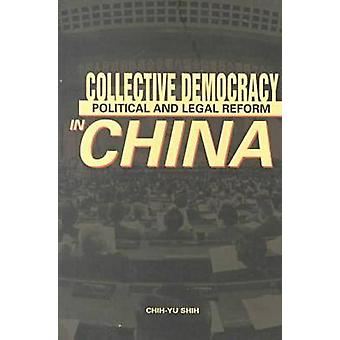 Collective Democracy - Political and Legal Reform in China by Chih-yu