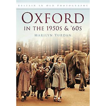 Oxford in the 1950s and '60s by Marilyn Yurdan - 9780752452197 Book