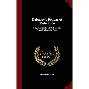 Debussys Pelleas et Melisande A Guide to the Opera With Musical Examples From the Score by Gilman & Lawrence