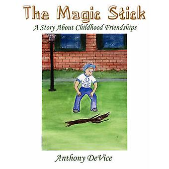 The Magic Stick  A Story About Childhood Friendships by DeVice & Anthony