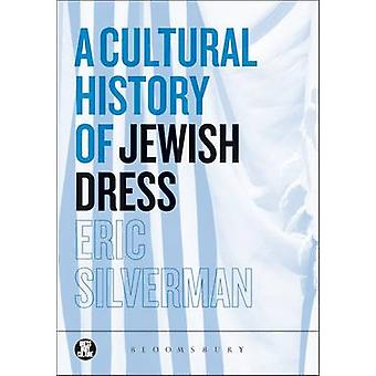 Cultural History of Jewish Dress by Eric Silverman