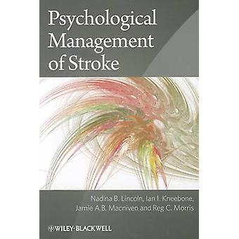 Psychological Management of Stroke by Nadina B. Lincoln & Ian I. Kneebone & Jamie A. B. MacNiven & Reg C. Morris