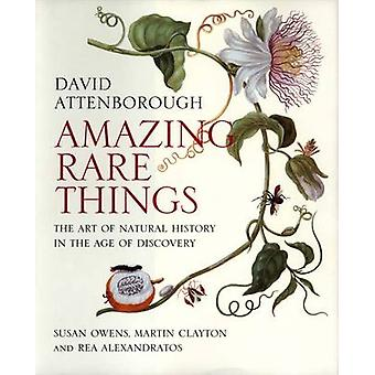 Amazing Rare Things - The Art of Natural History in the Age of Discove