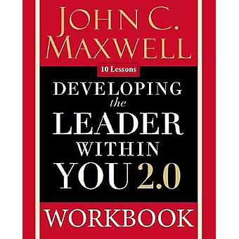 Developing the Leader Within You 2.0 Workbook by Developing the Leade