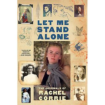 Let Me Stand Alone - The Journals of Rachel Corrie by Rachel Corrie -