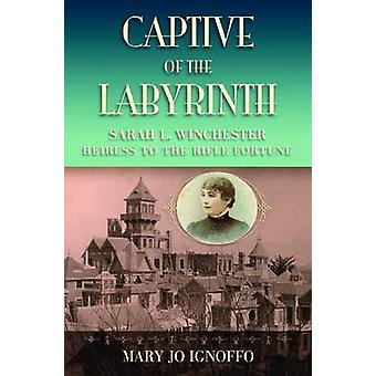 Captive of the Labyrinth - Sarah L. Winchester - Heiress to the Rifle
