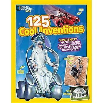 125 Cool Inventions - Supersmart Machines and Wacky Gadgets You Never