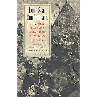 Lone Star Confederate - A Gallant and Good Soldier of the Fifth Texas