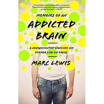 Memoirs of an Addicted Brain - A Neuroscientist Examines His Former Li