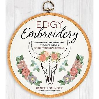 Edgy Embroidery - Transform Conventional Stitches into 25 Unconvention