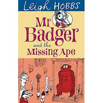 Mr Badger and the Missing Ape by Leigh Hobbs - 9781742374185 Book