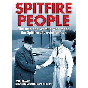 Spitfire People - The Men and Women Who Made the Spitfire the Aviation