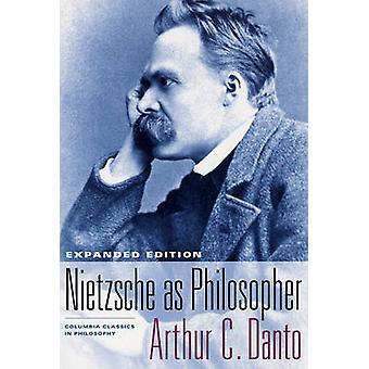 Nietzsche as Philosopher (Expanded edition) by Arthur Coleman Danto -