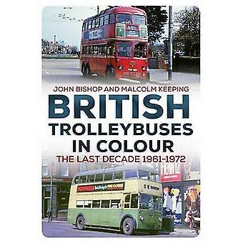 British Trolleybuses in Colour - The Last Decade - 1961-1972 by John Bi