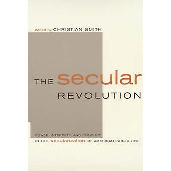 The Secular Revolution - Power - Interests - and Conflict in the Secul