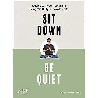 Sit Down, Be Quiet: A modern�guide to yoga and mindful�living