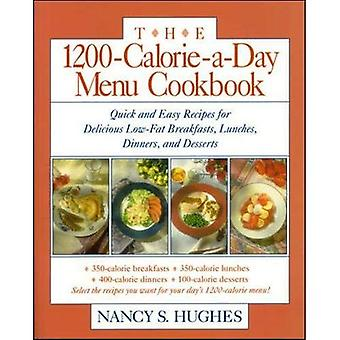 The 1200-Calorie-a-Day Menu Cookbook: Quick and Easy Recipes for Delicious Low-fat Breakfasts, Lunches, Dinners, and Desserts: Quick and Easy Recipes ... Breakfasts, Lunches, Dinners and Desserts