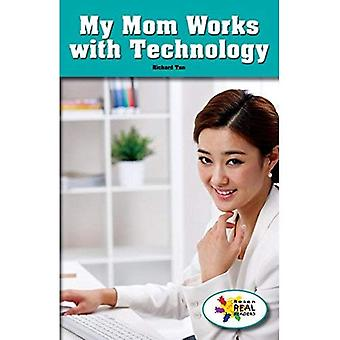 My Mom Works with Technology (Rosen Real Readers: Stem and Steam Collection)