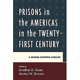Prisons dans les Amériques au vingt et unième siècle: un homme Dumping Ground (sécurité dans les Amériques dans le vingt et unième...