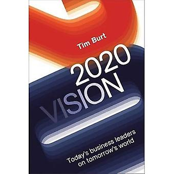 2020 Vision: Today's Business Leaders on Tomorrow's World