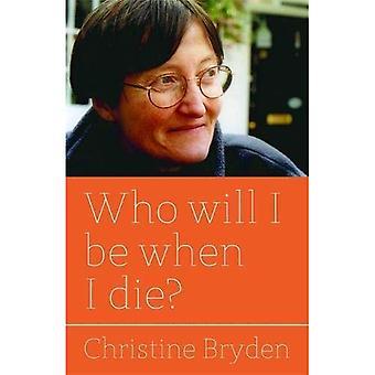 Quem serei quando eu morrer?